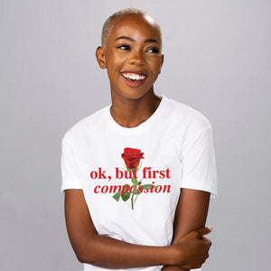 Ok, But First Compassion Shirt - Femfetti