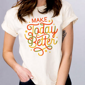 Make Today Better Shirt
