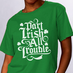 Part Irish All Trouble Shirt