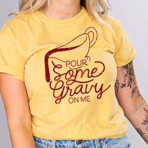 Pour Some Gravy On Me Shirt