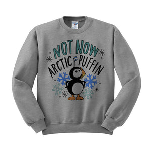 Not Now Arctic Puffin Crewneck Sweatshirt - TeesAndTankYou
