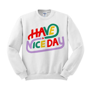 Have a Nice Day Sweatshirt - Femfetti