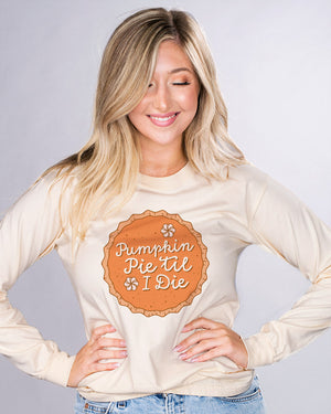 Pumpkin Pie Til I Die Long Sleeve