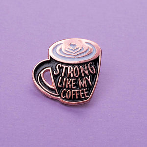 Strong Like My Coffee Enamel Pin - Femfetti
