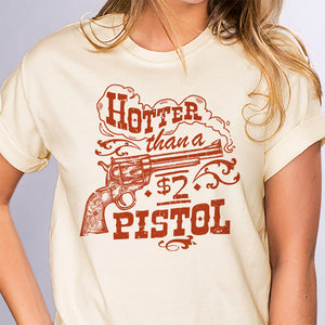 Hotter Than A $2 Pistol Shirt - Femfetti