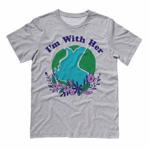 I'm With Her Earth Shirt - Femfetti