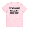 Decaf Coffee Makes My Soul Hurt Shirt - TeesAndTankYou