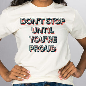 Until You're Proud Shirt