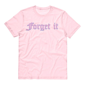 Forget It Shirt - Femfetti