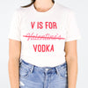 V Is For Vodka Valentine Shirt