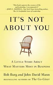 It's Not About You A Little Story About What Matters Most in Business