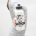 You Have Got To Be Kitten Me Water Bottle