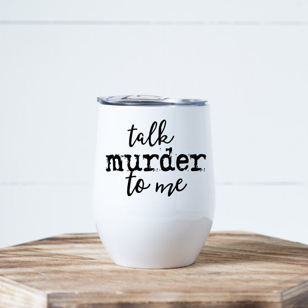 Talk Murder To Me Wine Tumbler
