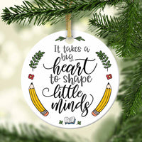 It Takes A Big Heart To Shape Little Minds Teacher Ornament