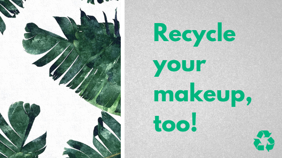 Quick Guide to Expiration Dates for Makeup (and where to recycle!)
