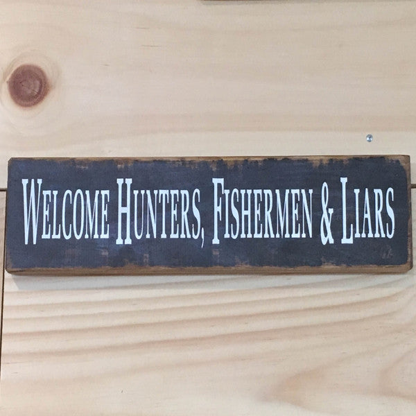 Welcome Hunters Fishermen & Liars