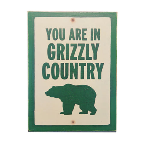 You Are In Grizzly Country Sign