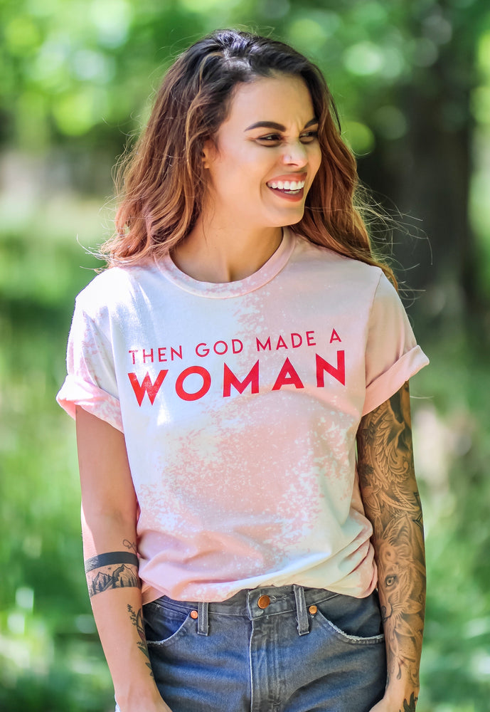 Then God Made a Woman Tee BLEACHED