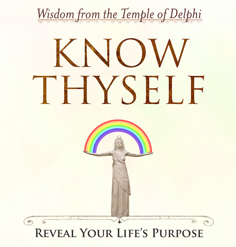 KNOW THYSELF - Reveal Your Life's Purpose - Wisdom from the Temple of Delphi