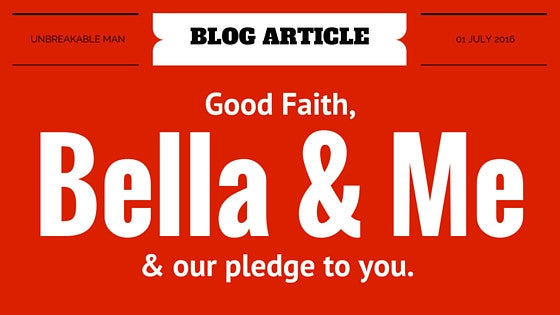 Good Faith, Bella & Me and our pledge to you.