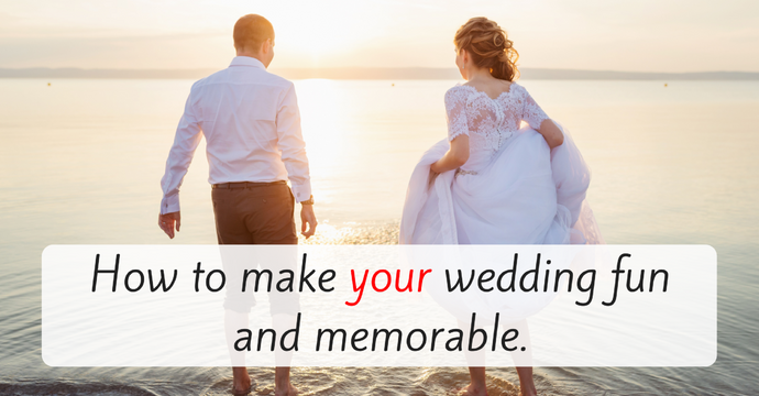 How to make your wedding fun and memorable