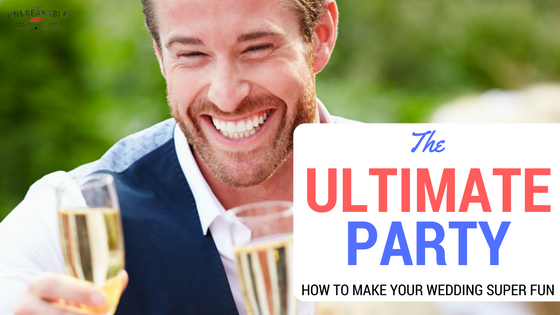 Make sure your wedding is the ultimate party