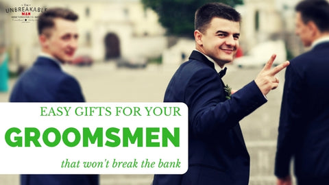 Easy Gifts for your groomsmen that wont break the bank.