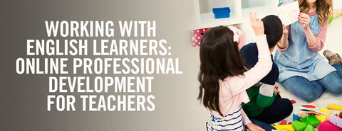 Working with English Learners: Online Professional Development for Teachers 2017