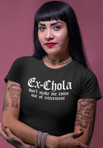 Ex Chola Don't Make Me Come Out of Retirement T Shirt