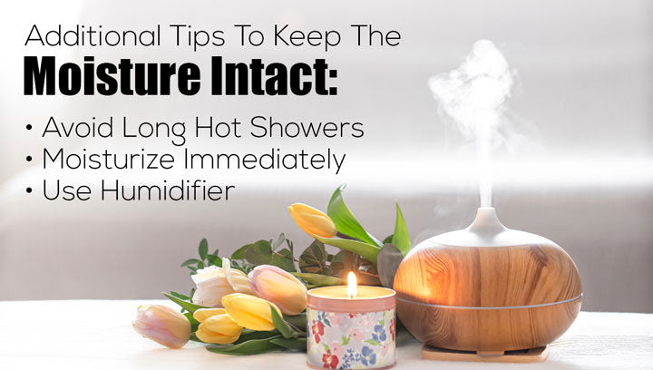 Additional Tips To Keep The Moisture Intact