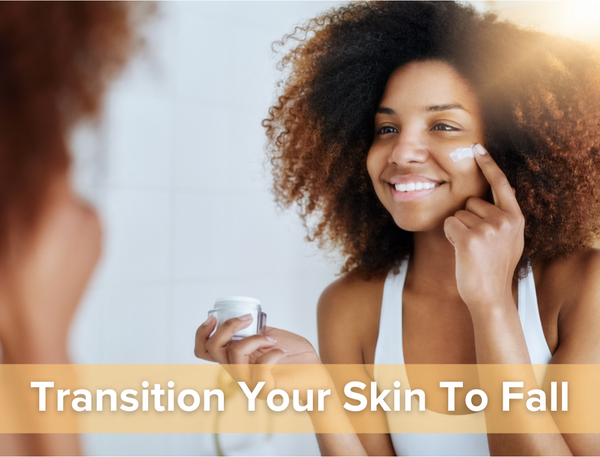 Transition Your Skin To Fall