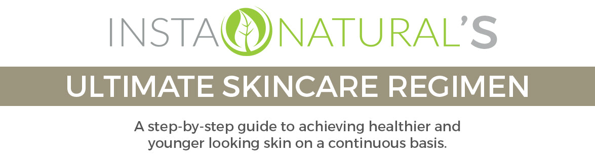 InstaNatural Ultimate Skin Care Regimen Guide