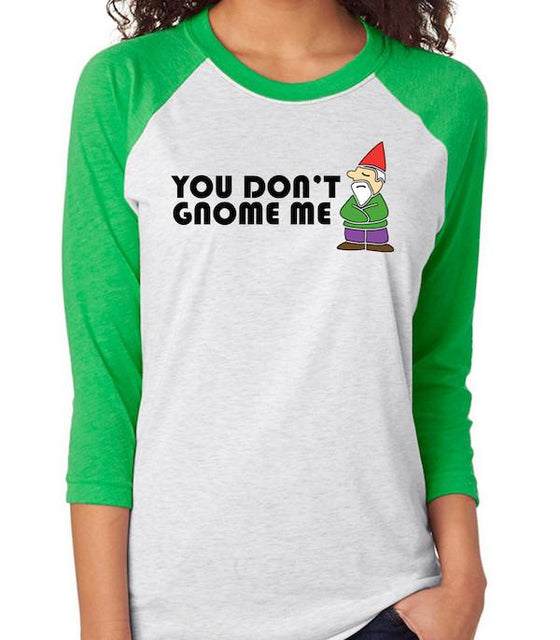 You Don't Gnome Me Baseball T-shirt- Green