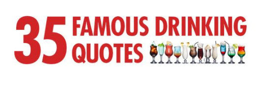 DrinkAde Presents 35 Famous Drinking Quotes