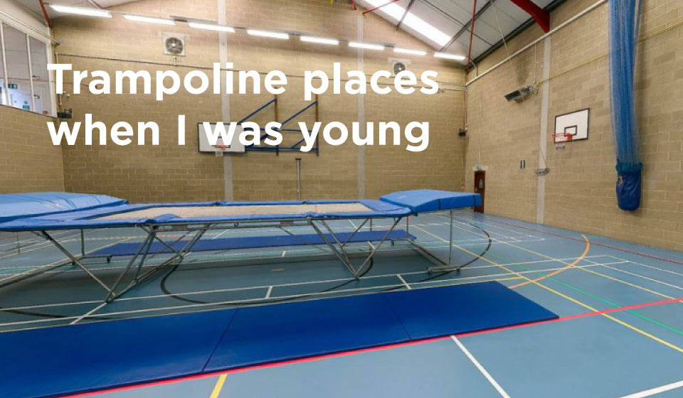 Trampoline places when I was young