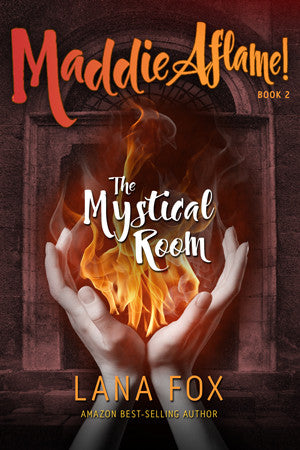 The Mystical Room (Maddie Aflame! Book Two) - by Lana Fox