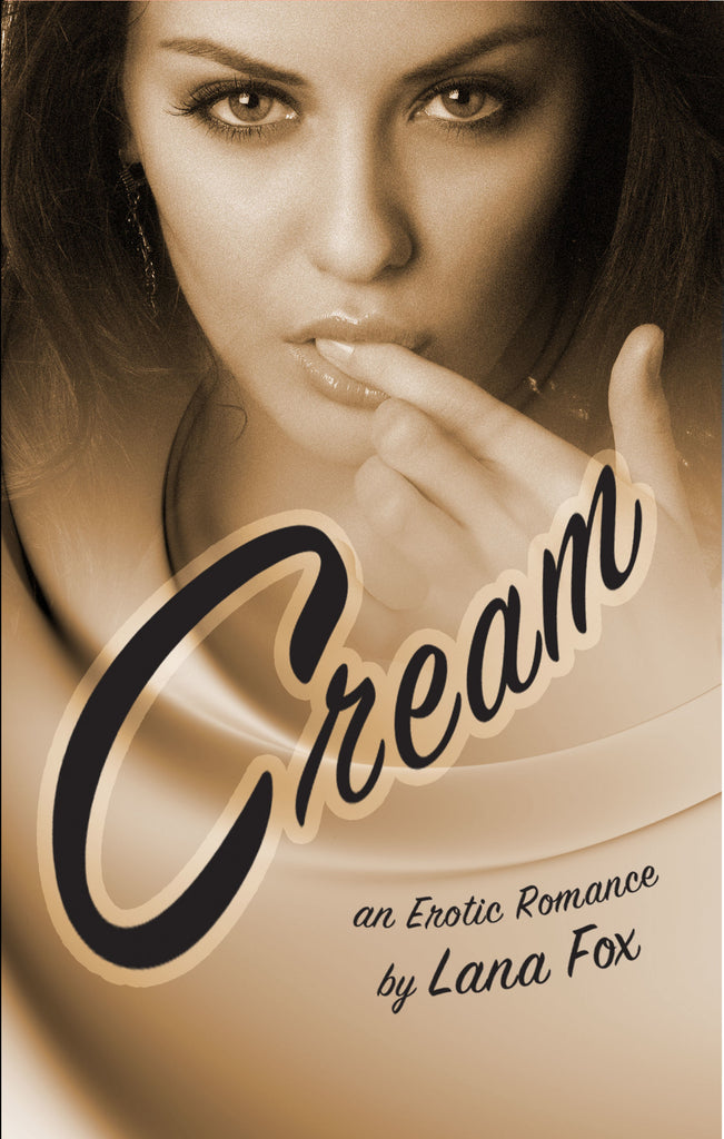 CREAM: AN EROTIC ROMANCE by Lana Fox