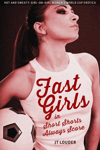 FAST GIRLS IN SHORT SHORTS ALWAYS SCORE by JT Louder