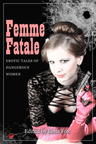Femme Fatale: Erotic Tales of Dangerous Women - ed. Lana Fox