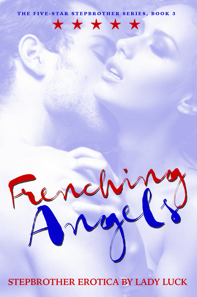 Frenching Angels (Book 3, Five-Star Stepbrother) - Lady Luck