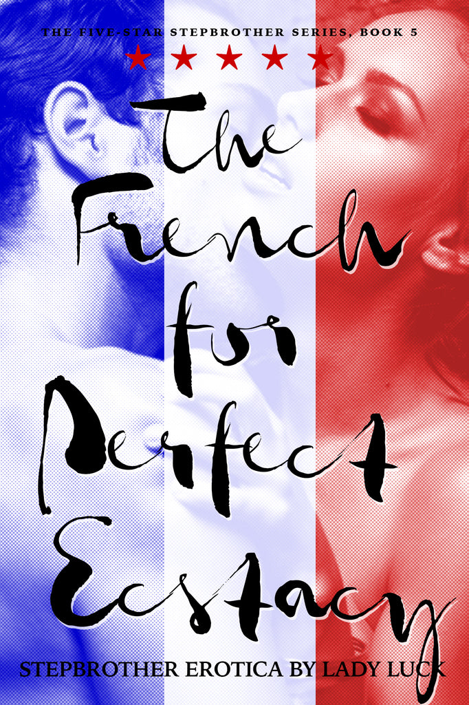 The French for Perfect Ecstasy (Book 5, Five-Star Stepbrother) - Lady Luck