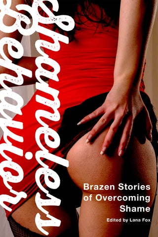 SHAMELESS BEHAVIOR: BRAZEN STORIES OF OVERCOMING SHAME edited by Lana Fox