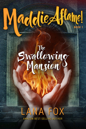 The Swallowing Mansion - Maddie Aflame! (Book One) - by Lana Fox