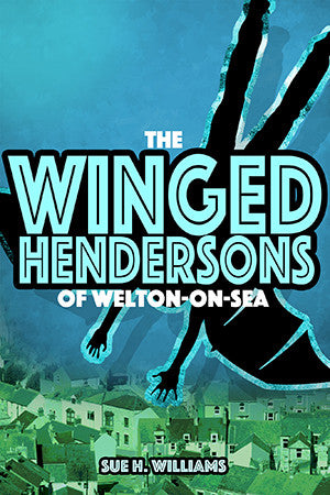 The Winged Hendersons of Welton-on-Sea - by Sue H Williams