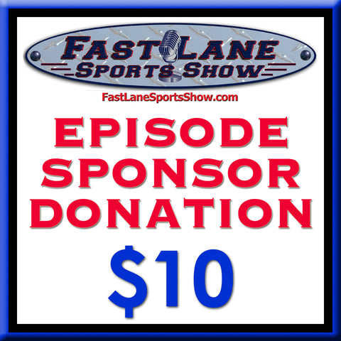 Fast Lane Sports Show - $10 Episode Sponsor Donation