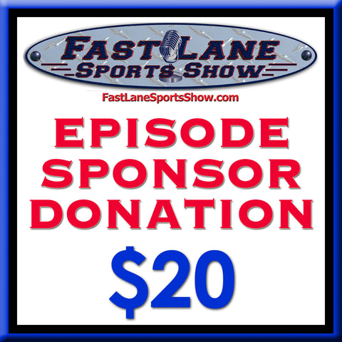 Fast Lane Sports Show - $20 Episode Sponsor Donation