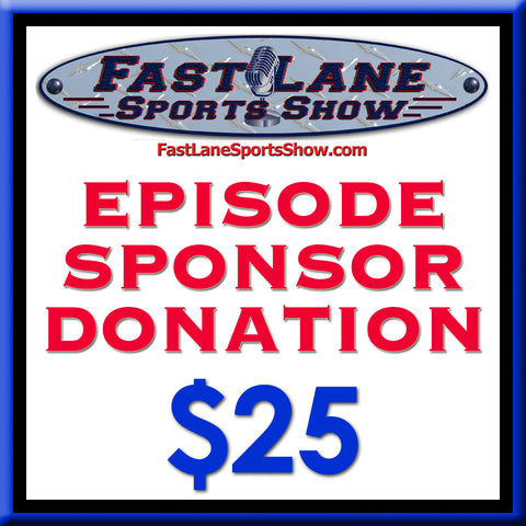 Fast Lane Sports Show - $25 Episode Sponsor Donation