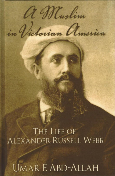 A Muslim in Victorian America: The Life of Alexander Russell Webb , Book - Daybreak International Bookstore, Daybreak Press Global Bookshop