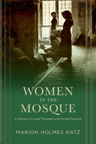 Women in the Mosque: A History of Legal Thought and Practice
