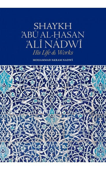 Shaykh Abu al-Hasan Ali Nadi: His Life and Works , Book - Daybreak Press Global Bookshop, Daybreak Press Global Bookshop
